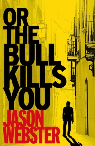 Or The Bull Kills You by Jason Webster